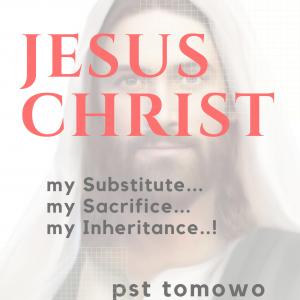 JESUS CHRIST ... my Substitute, my Sacrifice, my Inheritance